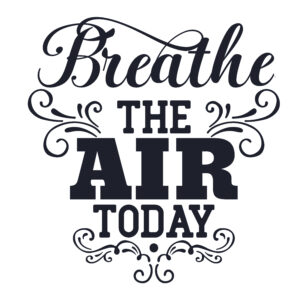 Breathe the air today